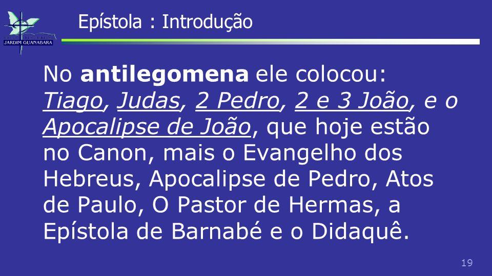 20 Epístola : Introdução Mas já no ano 367 Athanasius de Alexandria publicou uma lista com os livros do NT, a mesma de nossas Bíblias, que chamou dekanonizomena, ou seja, canônicos.