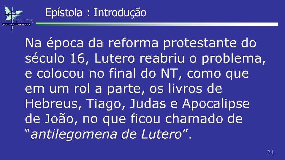 22 Epístola : Introdução E até hoje os teólogos luteranos não aceitam a elaboração de doutrinas baseadas nesses livros.