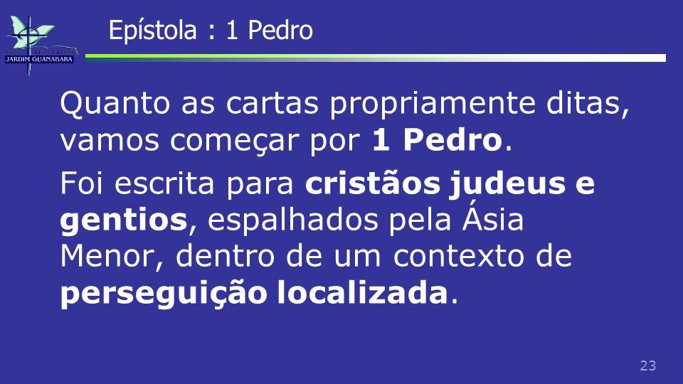 24 Epístola : 1 Pedro É uma carta com vários temas e vários conselhos práticos aos crentes.