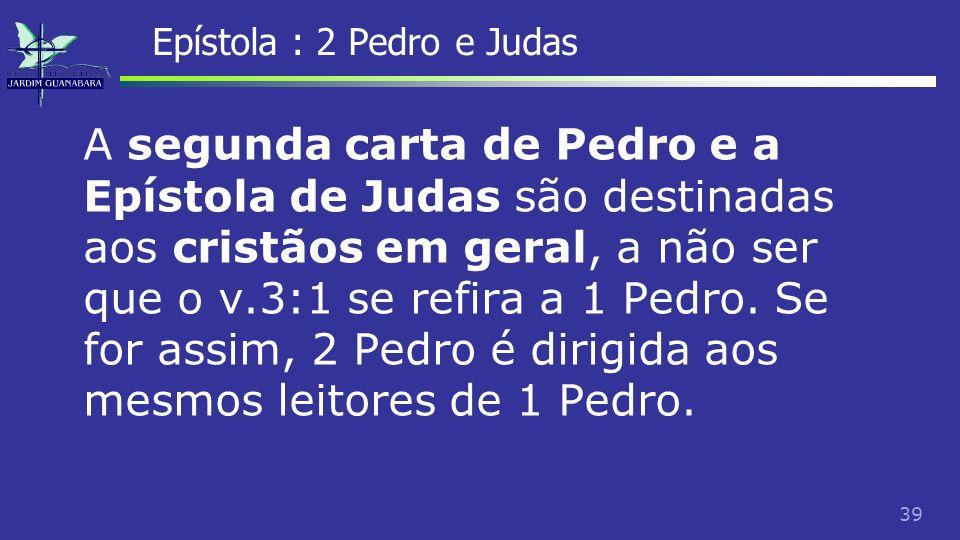 40 Epístola : 2 Pedro e Judas Ambas, 2Pedro e Judas foram escritas para expressar a preocupação com a disseminação de falsas doutrinas nas comunidades cristãs, e combater essa influência.