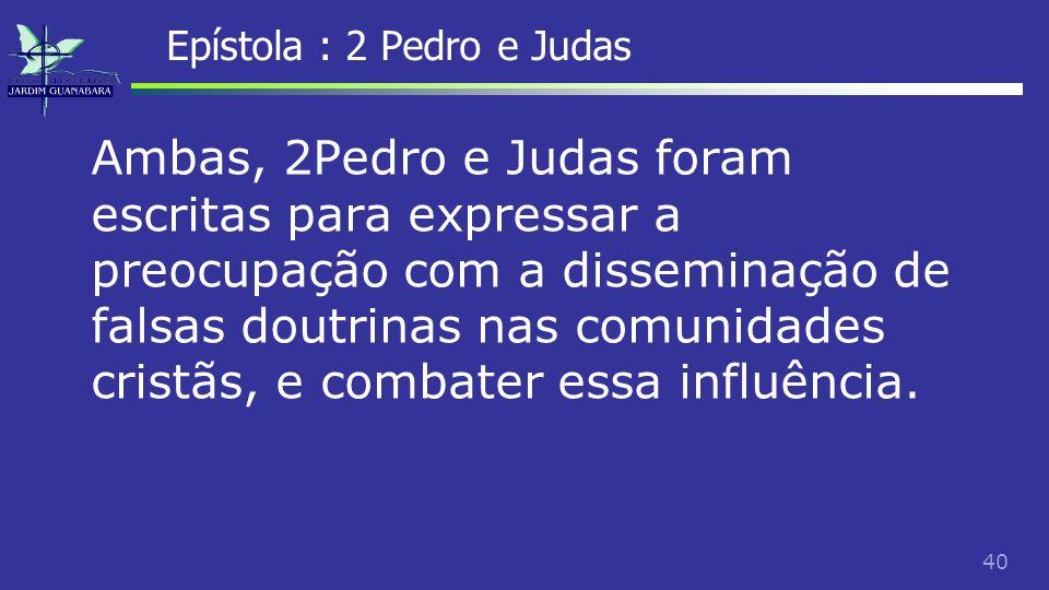 41 Epístola : 2 Pedro e Judas Alias as cartas são tão parecidas que os estudiosos concluem que uma é dependente da outra, ou que ambas usaram uma fonte comum.