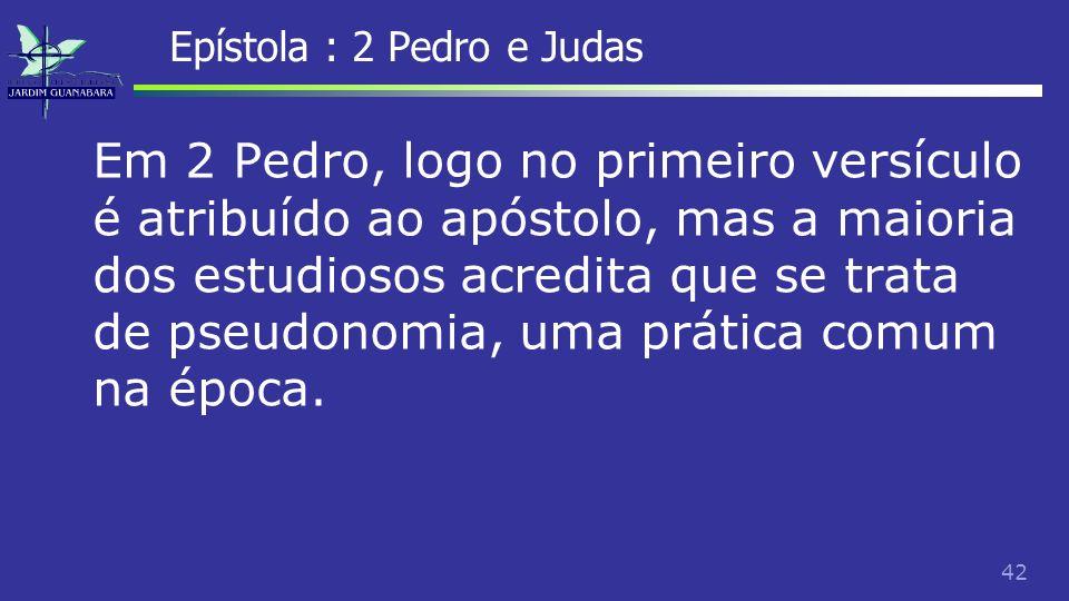 43 Epístola : 2 Pedro e Judas A explicação mais provável para a semelhança das epístolas é que Judas escreveu primeiro, e o autor de 2 Pedro usou as ideias para abordar problemas similares.