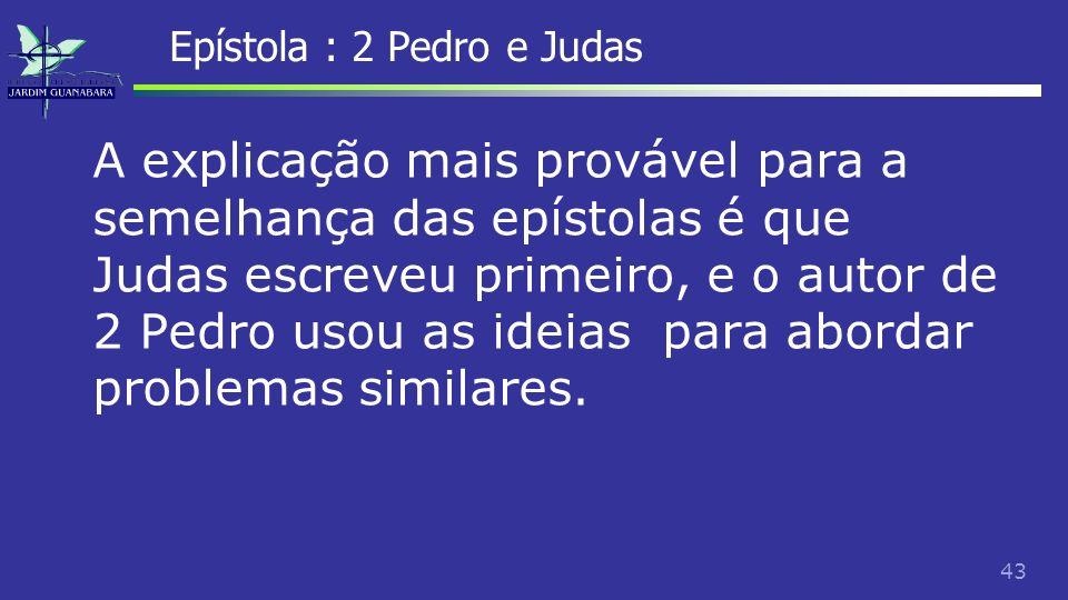 44 Epístola : 2 Pedro e Judas Judas, o irmão do Senhor provavelmente, é o autor de fato da epístola que leva seu nome.
