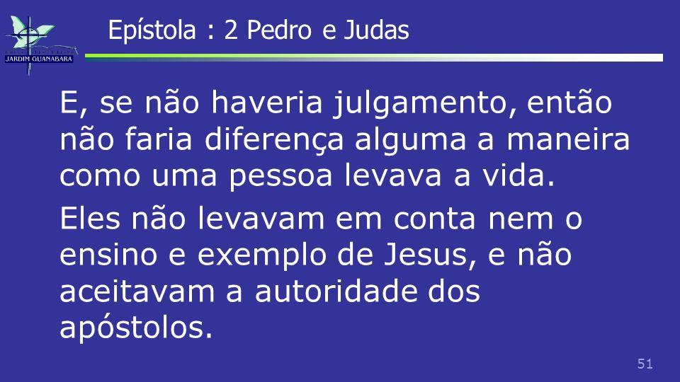 52 Epístola : 2 Pedro e Judas A segunda epístola de Pedro foi escrita por um homem no final da vida, exortando o seu rebanho a permanecer comprometido com a fé verdadeira.