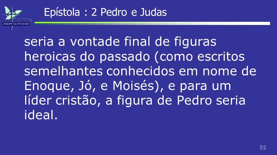 56 Epístola : 2 Pedro e Judas É que a linguagem e o uso das ideias são tão diferentes de 1Pedro que são poucos que acham ser de um mesmo autor.