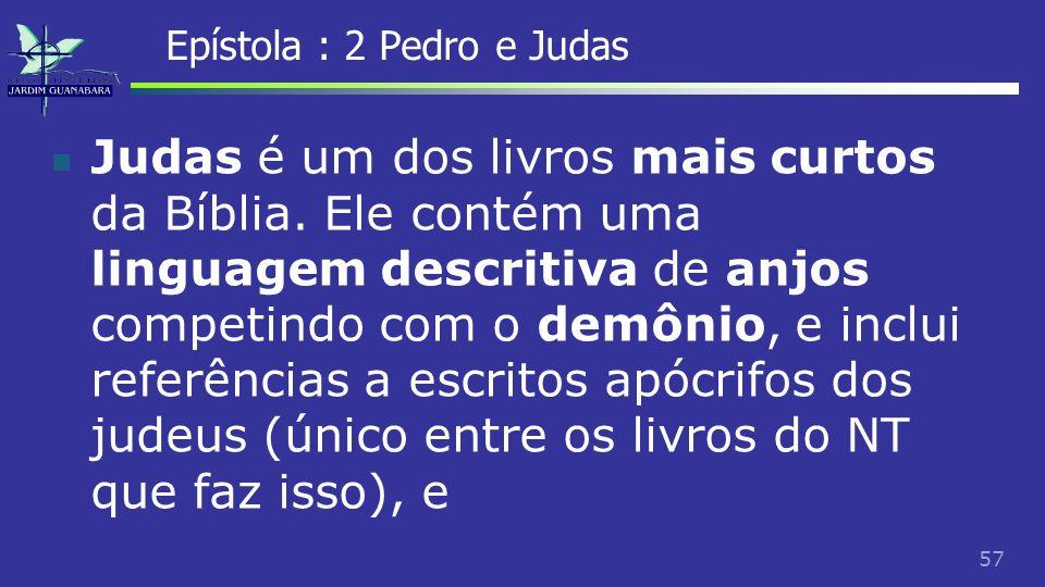 58 Epístola : 2 Pedro e Judas compartilha das mesmas ideias que norteiam 2 Pedro.
