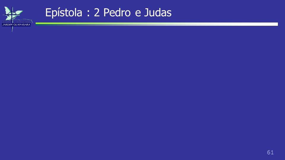 61 Epístola : 2 Pedro e Judas