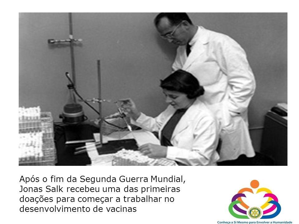 Após o fim da Segunda Guerra Mundial, Jonas Salk recebeu uma das primeiras doações para começar a trabalhar no desenvolvimento de vacinas