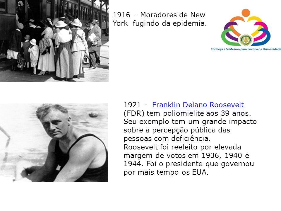 1916 – Moradores de New York fugindo da epidemia. 1921 - Franklin Delano Roosevelt (FDR) tem poliomielite aos 39 anos. Seu exemplo tem um grande impac