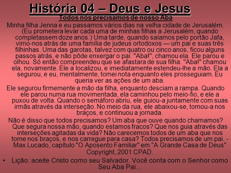 História 04 – Deus e Jesus Todos nós precisamos de nosso Aba Minha filha Jenna e eu passamos vários dias na velha cidade de Jerusalém. (Eu prometera l
