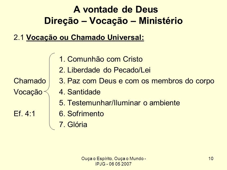 Ouça o Espírito, Ouça o Mundo - IPJG - 06 05 2007 10 A vontade de Deus Direção – Vocação – Ministério 2.1 Vocação ou Chamado Universal: 1. Comunhão co