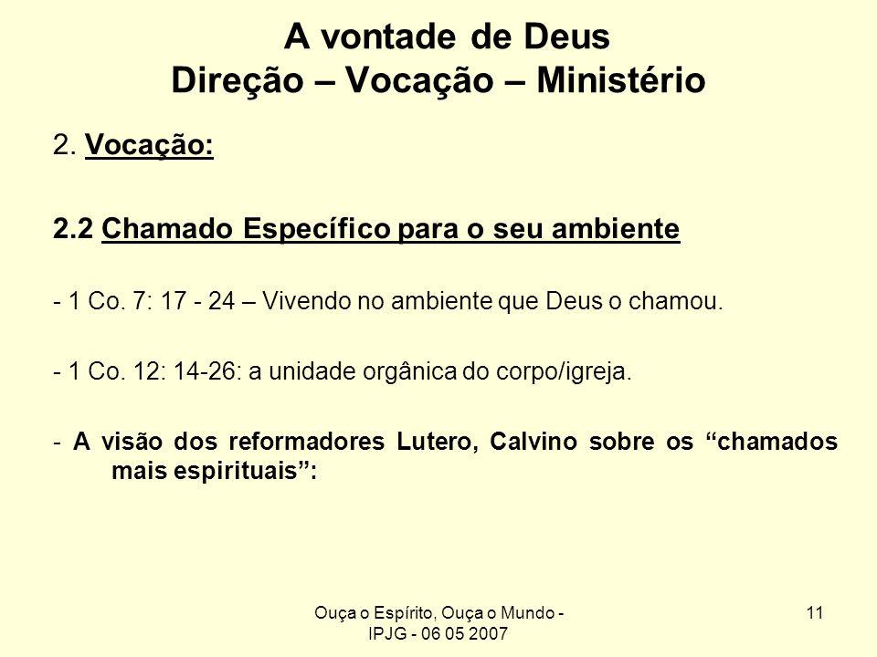 Ouça o Espírito, Ouça o Mundo - IPJG - 06 05 2007 11 A vontade de Deus Direção – Vocação – Ministério 2. Vocação: 2.2 Chamado Específico para o seu am