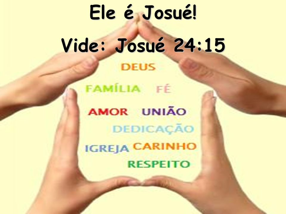 Ele é Josué! Vide: Josué 24:15
