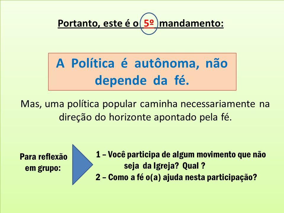 Portanto, este é o 5º mandamento: A Política é autônoma, não depende da fé. Mas, uma política popular caminha necessariamente na direção do horizonte