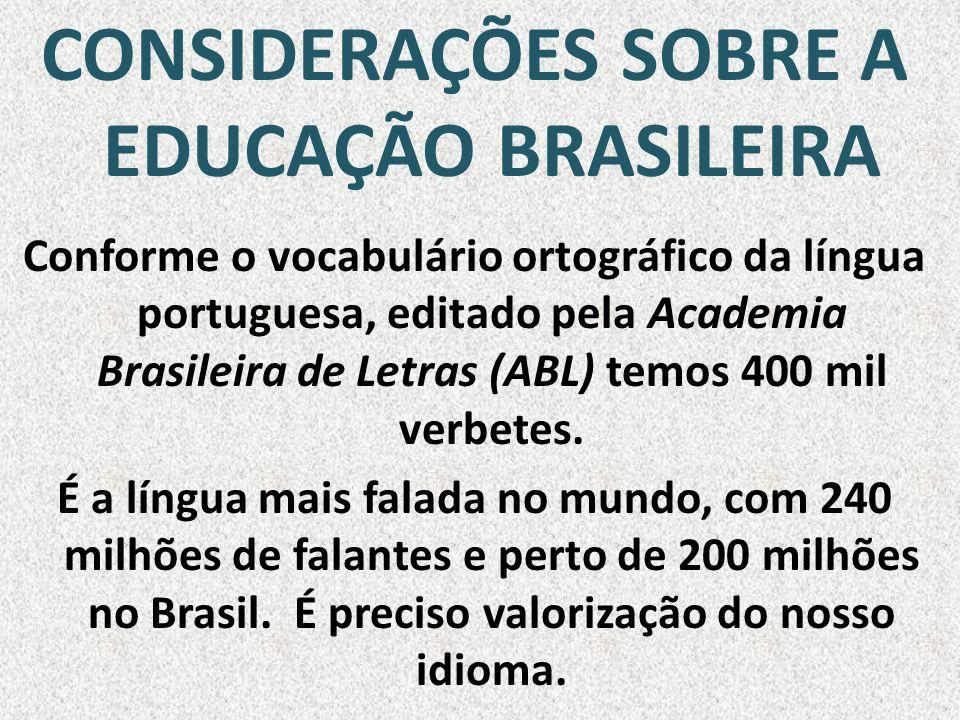 CONSIDERAÇÕES SOBRE A EDUCAÇÃO BRASILEIRA Conforme o vocabulário ortográfico da língua portuguesa, editado pela Academia Brasileira de Letras (ABL) te
