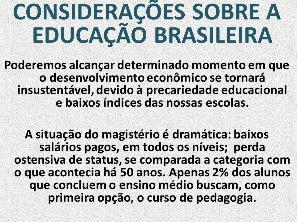 CONSIDERAÇÕES SOBRE A EDUCAÇÃO BRASILEIRA Poderemos alcançar determinado momento em que o desenvolvimento econômico se tornará insustentável, devido à