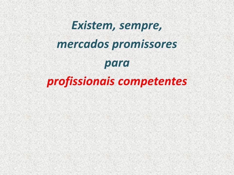 Existem, sempre, mercados promissores para profissionais competentes