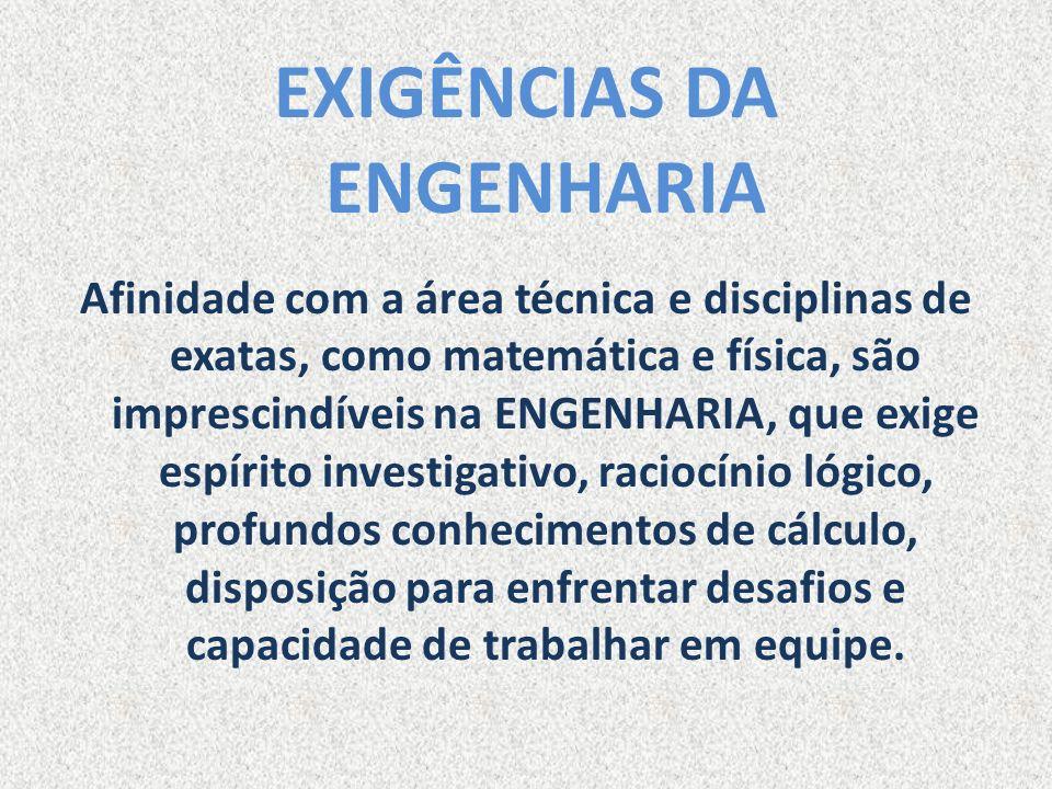 EXIGÊNCIAS DA ENGENHARIA Afinidade com a área técnica e disciplinas de exatas, como matemática e física, são imprescindíveis na ENGENHARIA, que exige