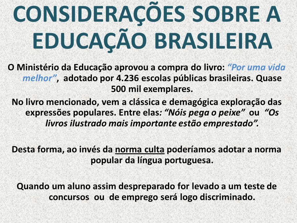 CONSIDERAÇÕES SOBRE A EDUCAÇÃO BRASILEIRA O Ministério da Educação aprovou a compra do livro: Por uma vida melhor, adotado por 4.236 escolas públicas