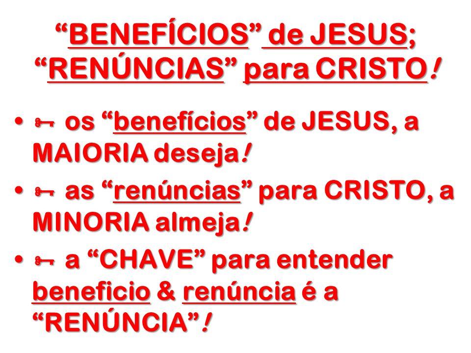 BENEFÍCIOS de JESUS;RENÚNCIAS para CRISTO!BENEFÍCIOS de JESUS;RENÚNCIAS para CRISTO! os benefícios de JESUS, a MAIORIA deseja! os benefícios de JESUS,
