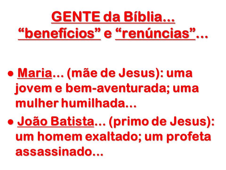 GENTE da Bíblia... benefícios e renúncias... Maria... (mãe de Jesus): uma jovem e bem-aventurada; uma mulher humilhada... Maria... (mãe de Jesus): uma