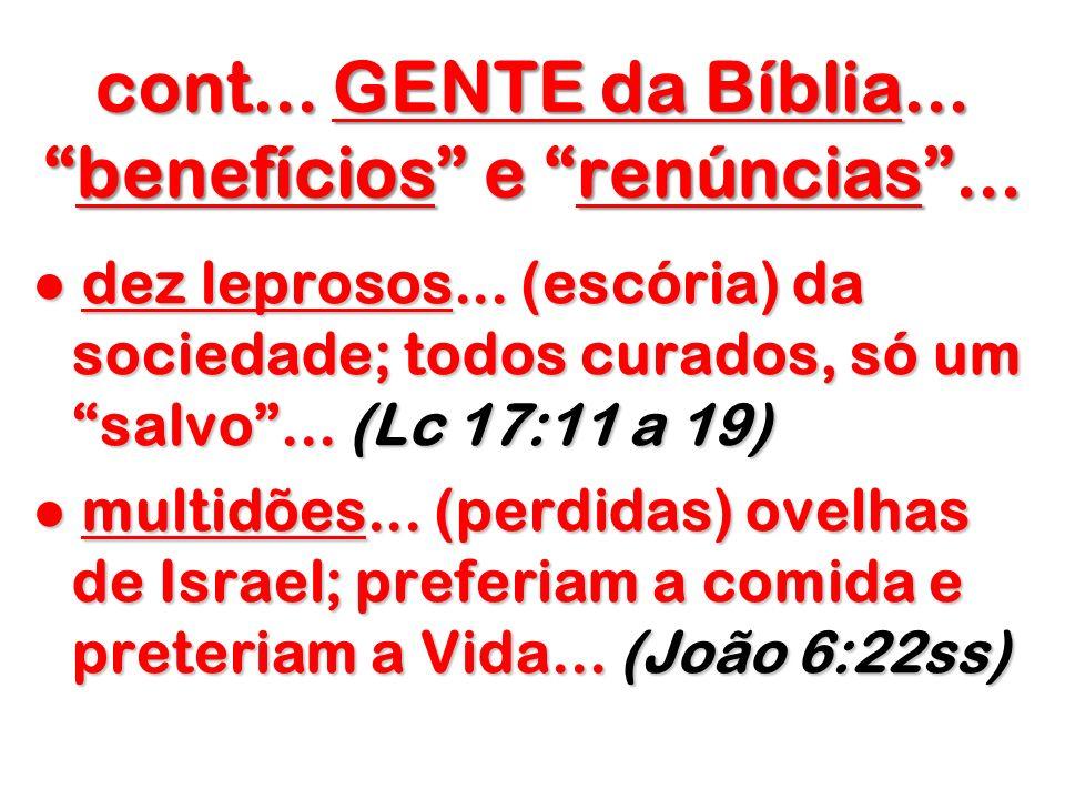 cont... GENTE da Bíblia...benefícios e renúncias... dez leprosos... (escória) da sociedade; todos curados, só um salvo... (Lc 17:11 a 19) dez leprosos