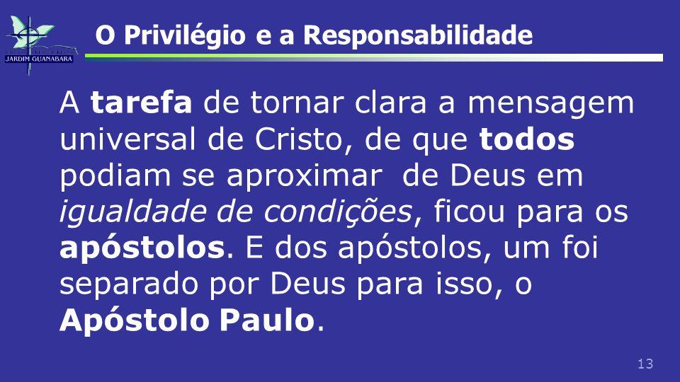 13 O Privilégio e a Responsabilidade A tarefa de tornar clara a mensagem universal de Cristo, de que todos podiam se aproximar de Deus em igualdade de