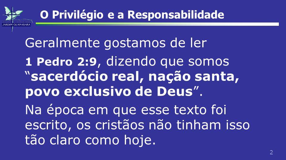 2 O Privilégio e a Responsabilidade Geralmente gostamos de ler 1 Pedro 2:9, dizendo que somossacerdócio real, nação santa, povo exclusivo de Deus. Na