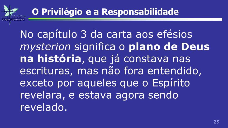 25 O Privilégio e a Responsabilidade No capítulo 3 da carta aos efésios mysterion significa o plano de Deus na história, que já constava nas escritura