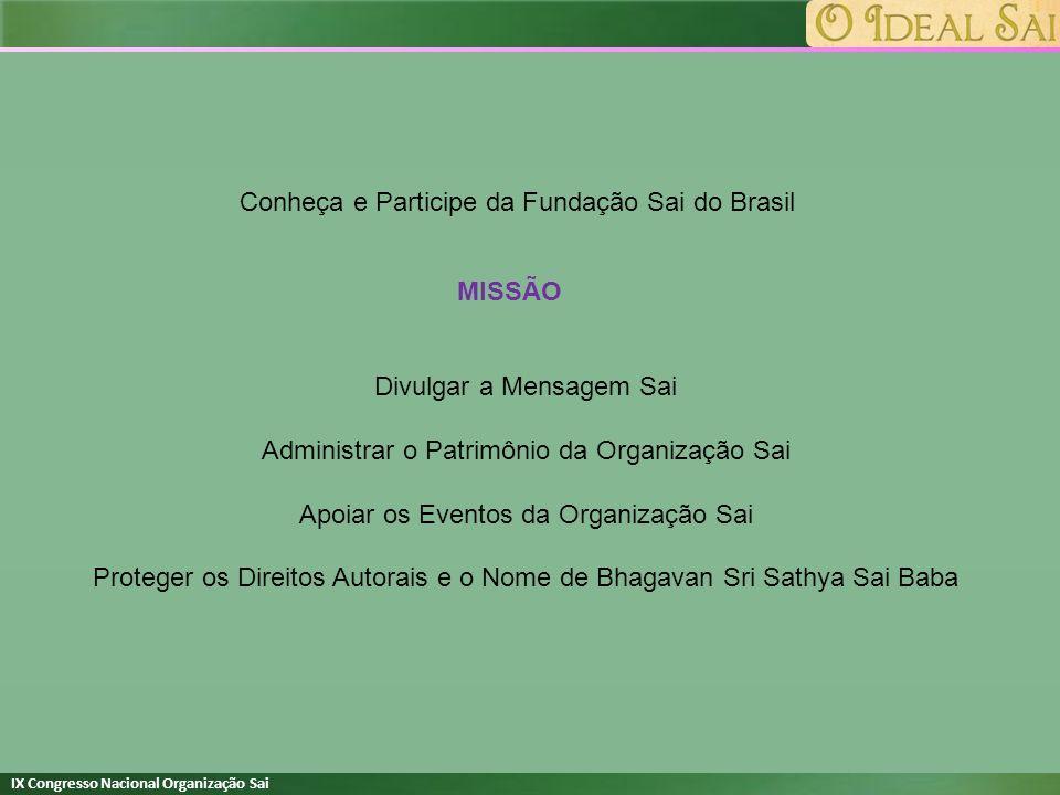 IX Congresso Nacional Organização Sai Conheça e Participe da Fundação Sai do Brasil MISSÃO Divulgar a Mensagem Sai Administrar o Patrimônio da Organiz