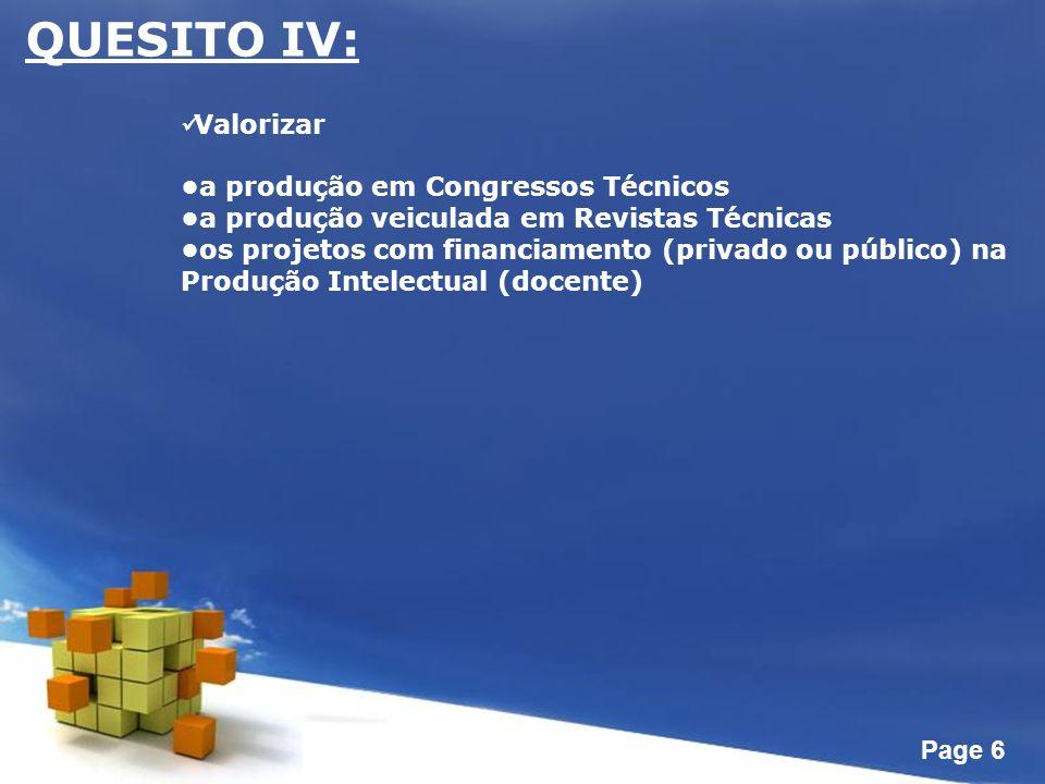 Page 6 QUESITO IV: Valorizar a produção em Congressos Técnicos a produção veiculada em Revistas Técnicas os projetos com financiamento (privado ou público) na Produção Intelectual (docente)