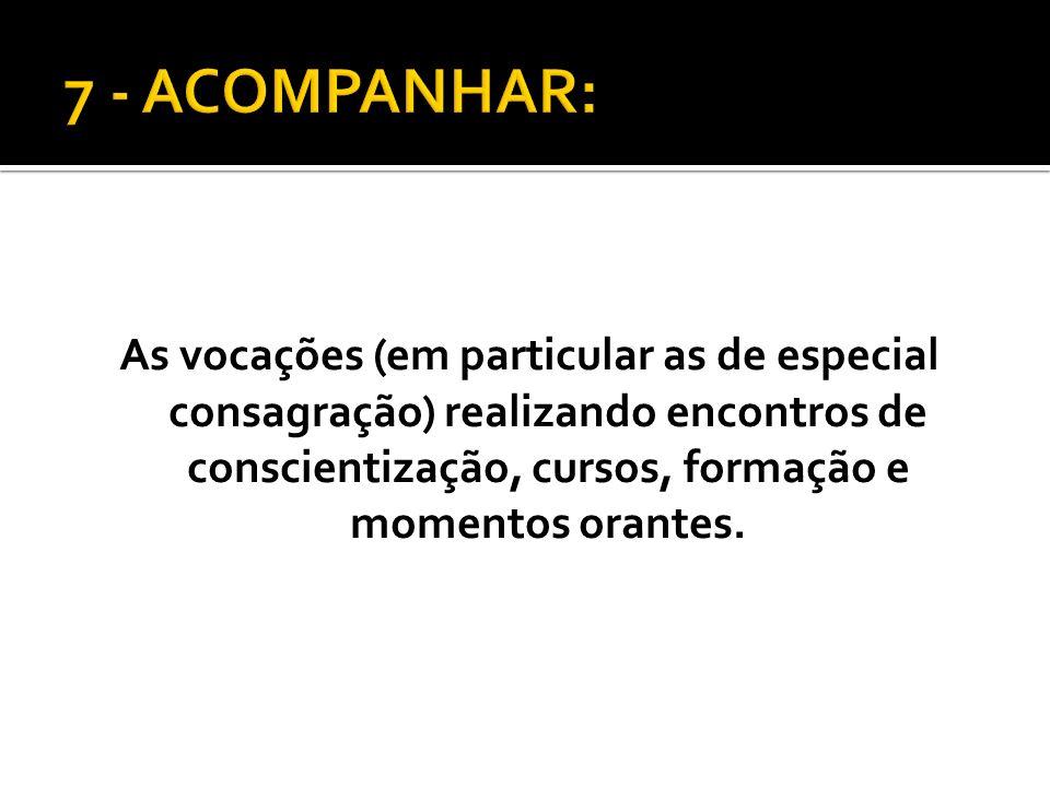 As vocações (em particular as de especial consagração) realizando encontros de conscientização, cursos, formação e momentos orantes.