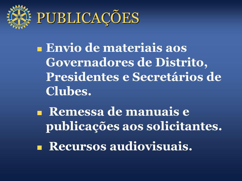 PUBLICAÇÕES Envio de materiais aos Governadores de Distrito, Presidentes e Secretários de Clubes. Remessa de manuais e publicações aos solicitantes. R