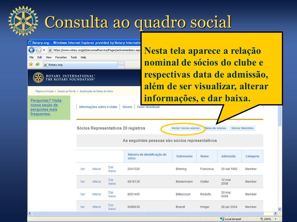 Consulta ao quadro social Nesta tela aparece a relação nominal de sócios do clube e respectivas data de admissão, além de ser visualizar, alterar info