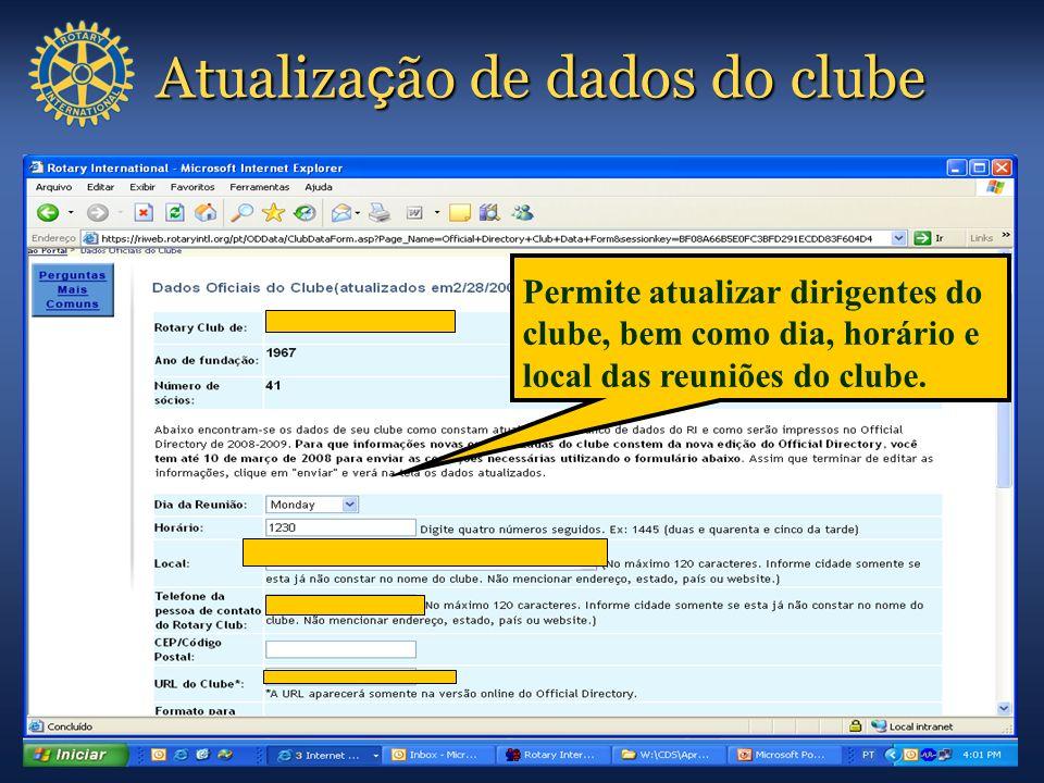 Atualiza ç ão de dados do clube Permite atualizar dirigentes do clube, bem como dia, horário e local das reuniões do clube.