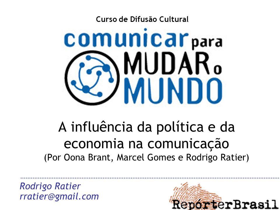 A influência da política e da economia na comunicação (Por Oona Brant, Marcel Gomes e Rodrigo Ratier) Rodrigo Ratier rratier@gmail.com Curso de Difusã
