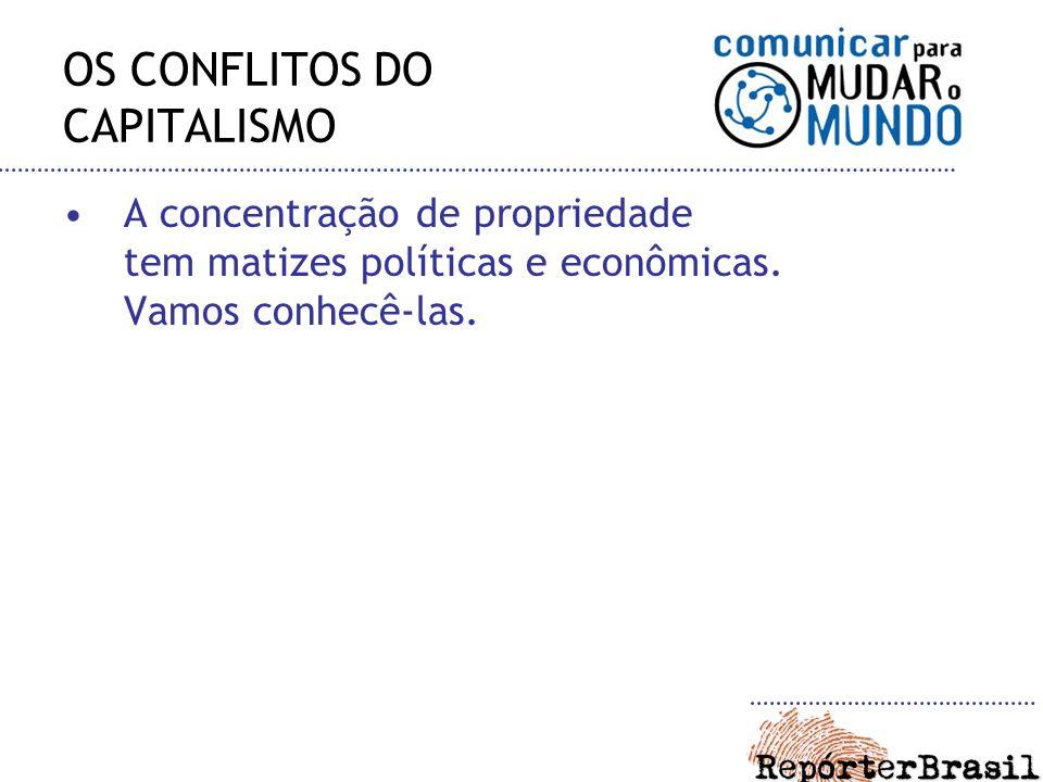 OS CONFLITOS DO CAPITALISMO A concentração de propriedade tem matizes políticas e econômicas. Vamos conhecê-las.