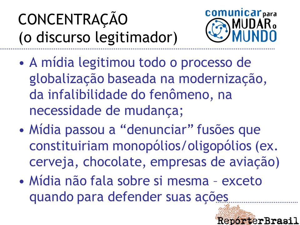 CONCENTRAÇÃO (o discurso legitimador) A mídia legitimou todo o processo de globalização baseada na modernização, da infalibilidade do fenômeno, na nec