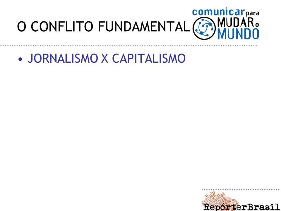 O CONFLITO FUNDAMENTAL JORNALISMO X CAPITALISMO
