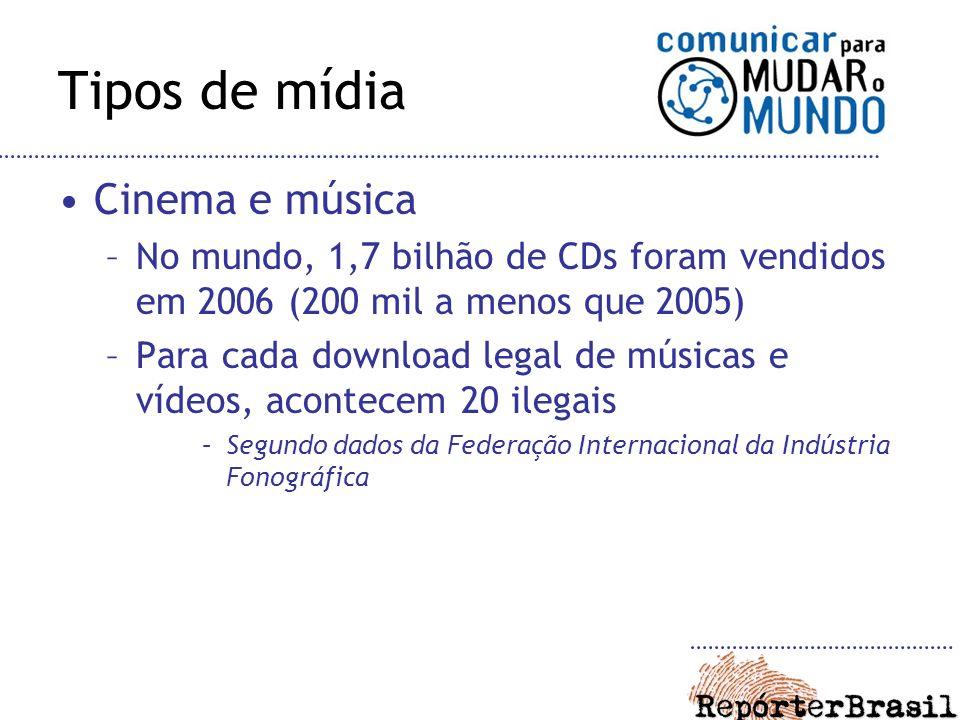 Tipos de mídia Cinema e música –No mundo, 1,7 bilhão de CDs foram vendidos em 2006 (200 mil a menos que 2005) –Para cada download legal de músicas e vídeos, acontecem 20 ilegais –Segundo dados da Federação Internacional da Indústria Fonográfica