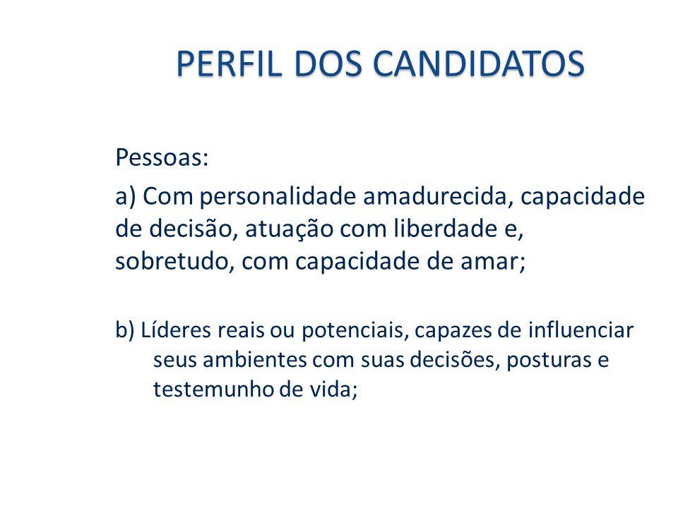 PERFIL DOS CANDIDATOS Pessoas: a) Com personalidade amadurecida, capacidade de decisão, atuação com liberdade e, sobretudo, com capacidade de amar; b)
