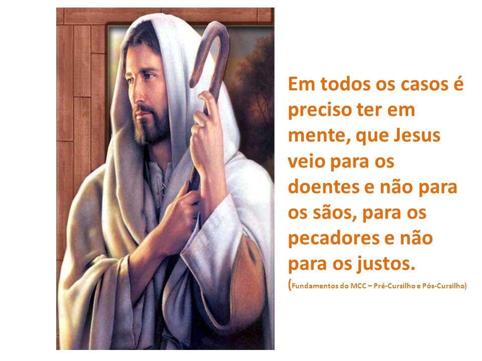 Em todos os casos é preciso ter em mente, que Jesus veio para os doentes e não para os sãos, para os pecadores e não para os justos. ( Fundamentos do