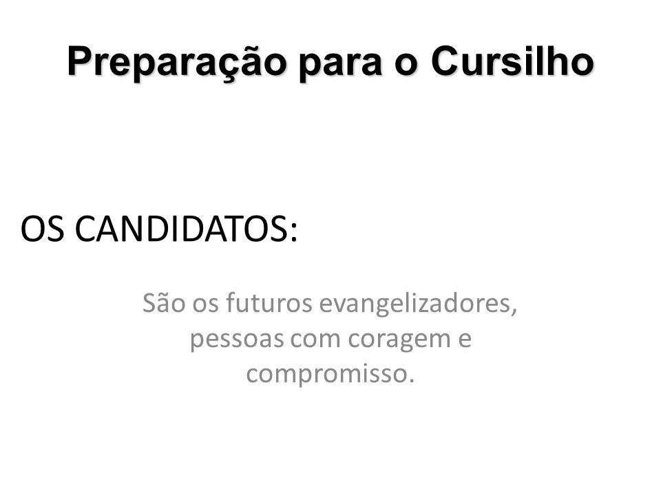 OS CANDIDATOS: São os futuros evangelizadores, pessoas com coragem e compromisso. Preparação para o Cursilho