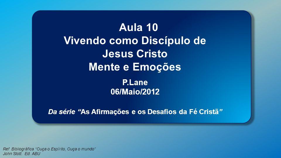 Classe Visão Bíblica IPJG - 2012 Ref Bibliográfica Ouça o Espírito, Ouça o mundo John Stott. Ed. ABU Aula 10 Vivendo como Discípulo de Jesus Cristo Me