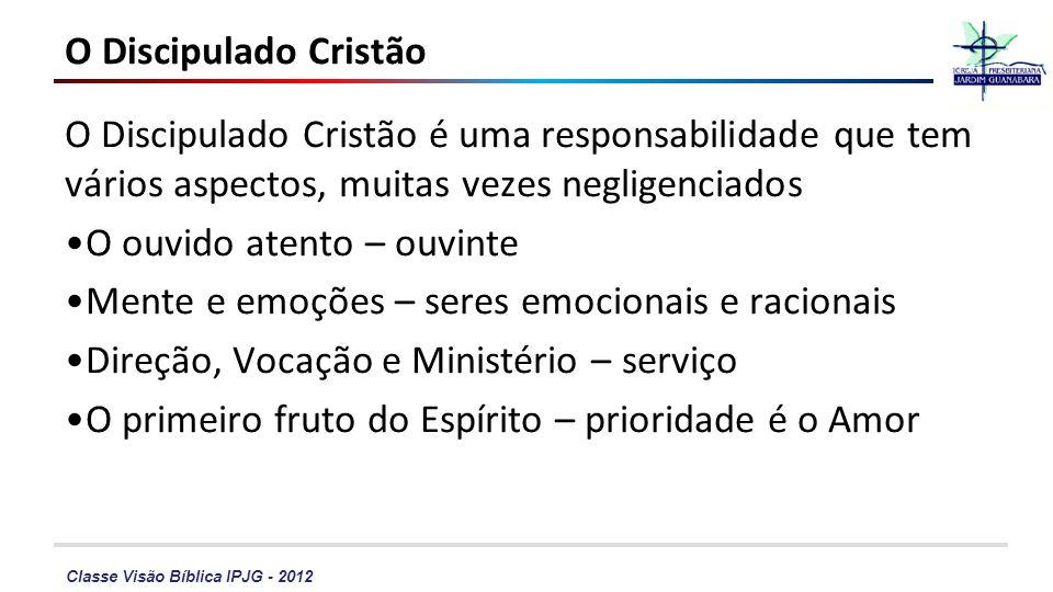 Classe Visão Bíblica IPJG - 2012 O Discipulado Cristão O Discipulado Cristão é uma responsabilidade que tem vários aspectos, muitas vezes negligenciad