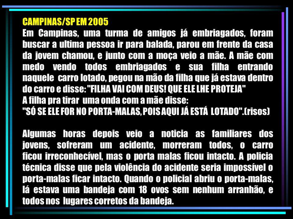 CAMPINAS/SP EM 2005 Em Campinas, uma turma de amigos já embriagados, foram buscar a ultima pessoa ir para balada, parou em frente da casa da jovem cha