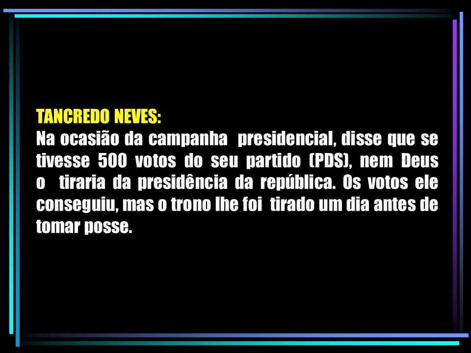 BRIZOLA: No ano de 1990, quando houve uma outra campanha presidencial, disse que aceitava até o apoio do demônio para se tornar presidente.