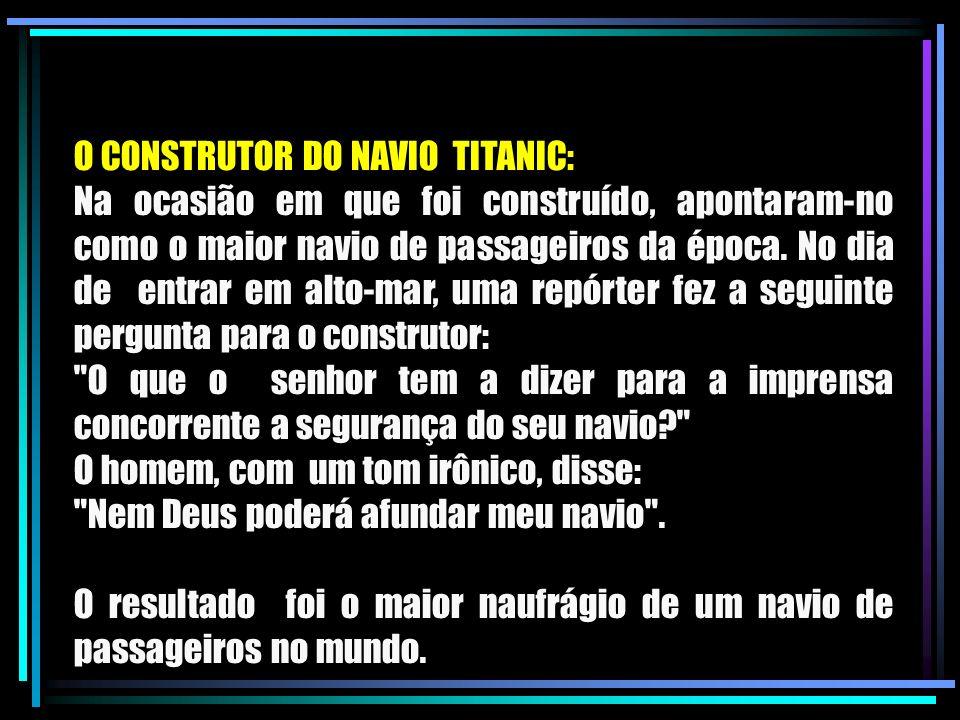 O CONSTRUTOR DO NAVIO TITANIC: Na ocasião em que foi construído, apontaram-no como o maior navio de passageiros da época. No dia de entrar em alto-mar
