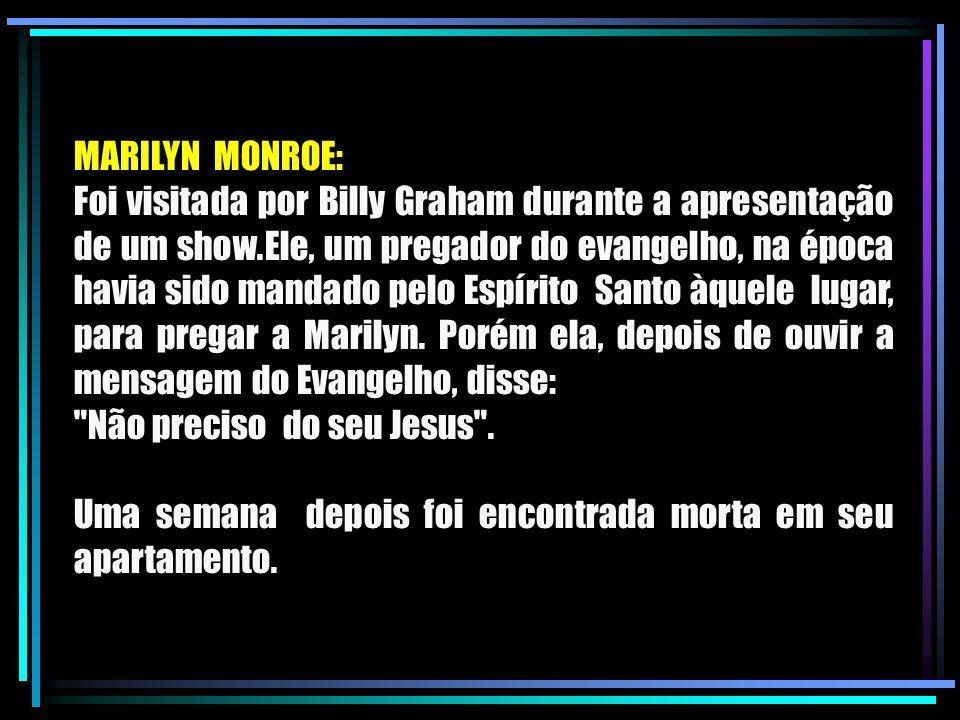 MARILYN MONROE: Foi visitada por Billy Graham durante a apresentação de um show.Ele, um pregador do evangelho, na época havia sido mandado pelo Espíri