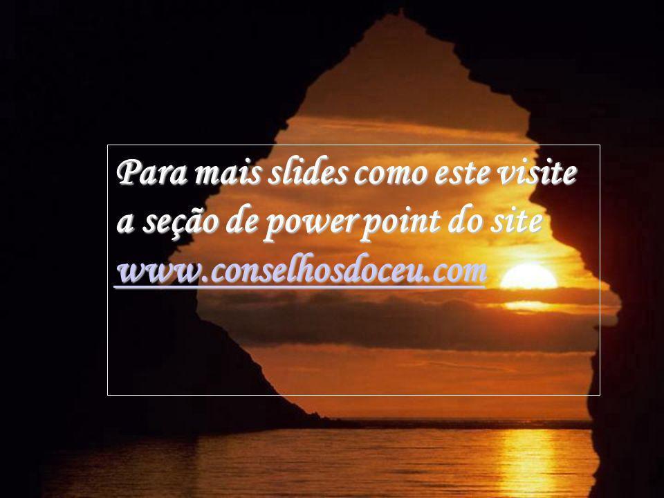 Para mais slides como este visite a seção de power point do site www.conselhosdoceu.com www.conselhosdoceu.com